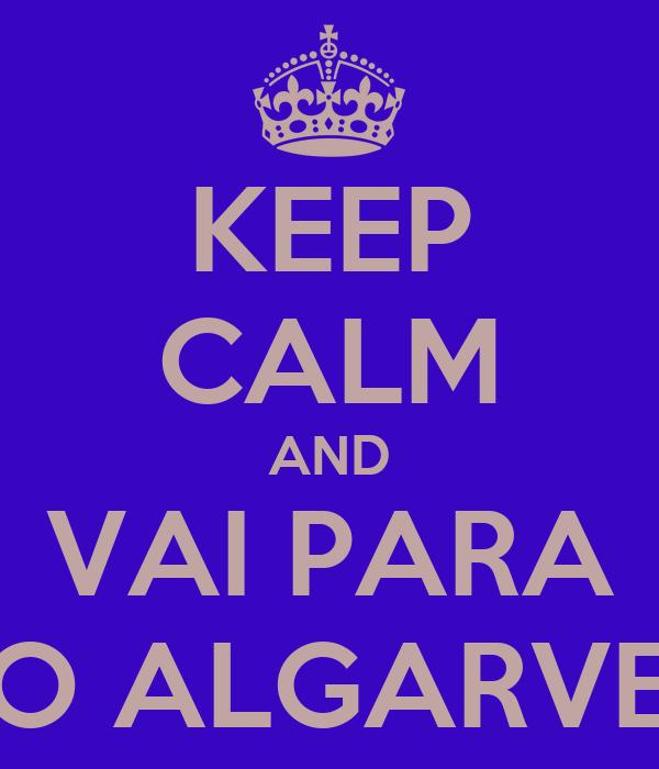 KEEP CALM AND VAI PARA O ALGARVE