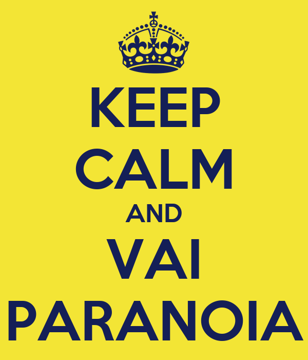 KEEP CALM AND VAI PARANOIA