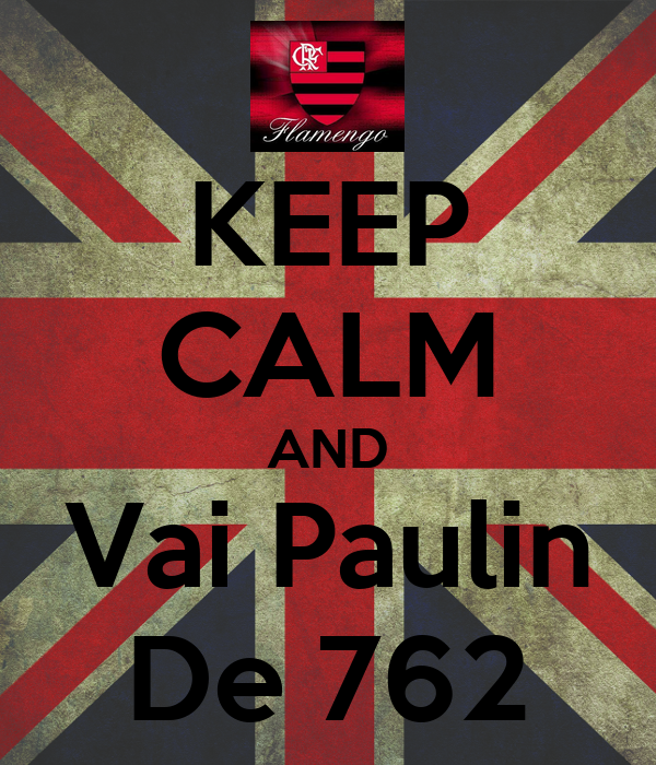 KEEP CALM AND Vai Paulin De 762