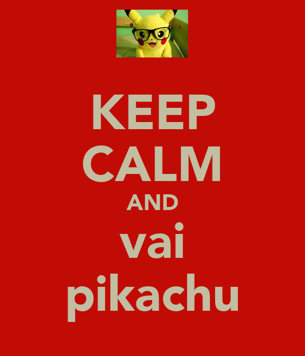KEEP CALM AND vai pikachu