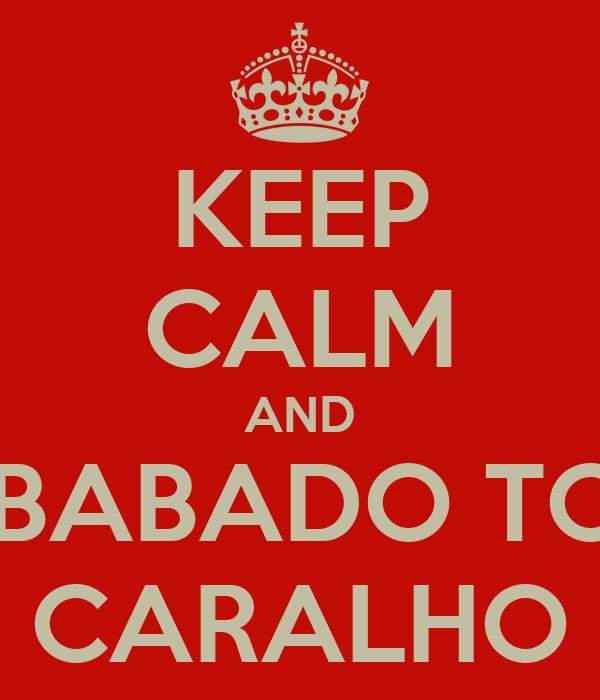 KEEP CALM AND VAI POSTAR O BABADO TODO NO GRUPO CARALHO