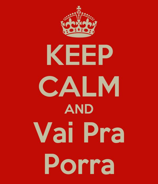 KEEP CALM AND Vai Pra Porra