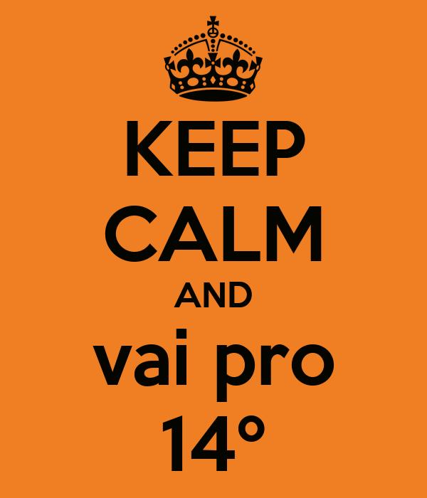 KEEP CALM AND vai pro 14º