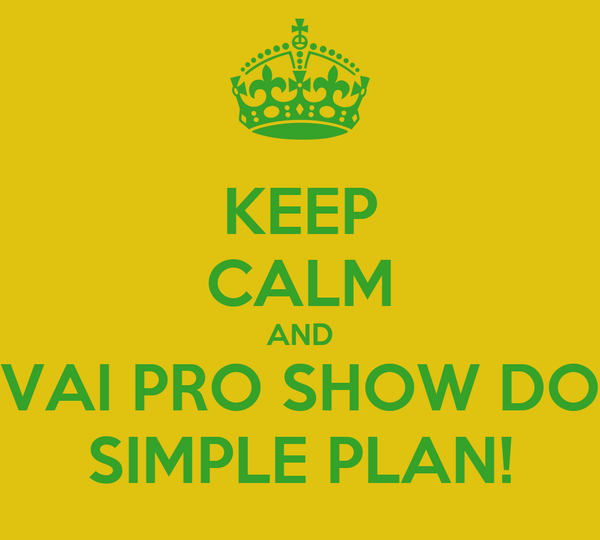 KEEP CALM AND VAI PRO SHOW DO SIMPLE PLAN!