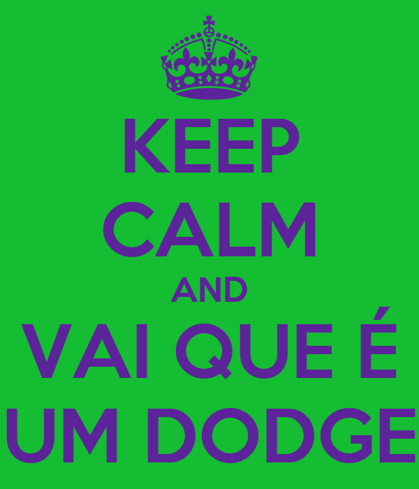 KEEP CALM AND VAI QUE É UM DODGE
