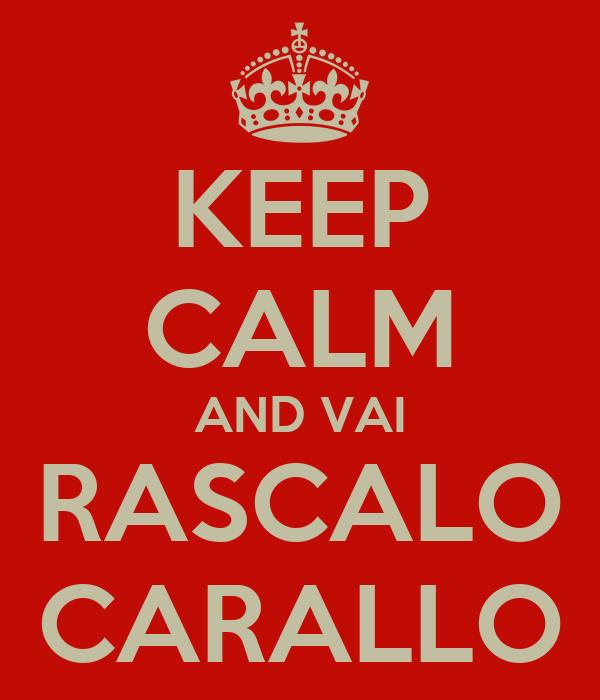 KEEP CALM AND VAI RASCALO CARALLO
