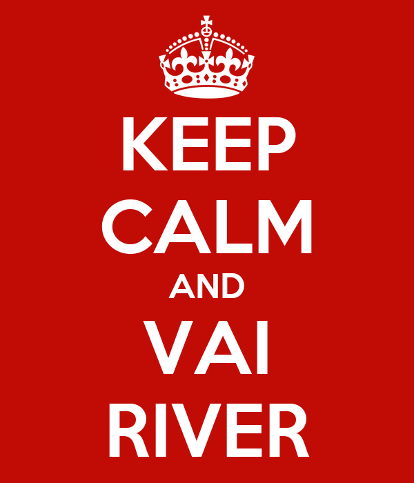 KEEP CALM AND VAI RIVER