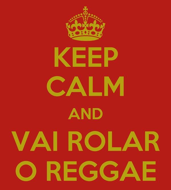 KEEP CALM AND VAI ROLAR O REGGAE