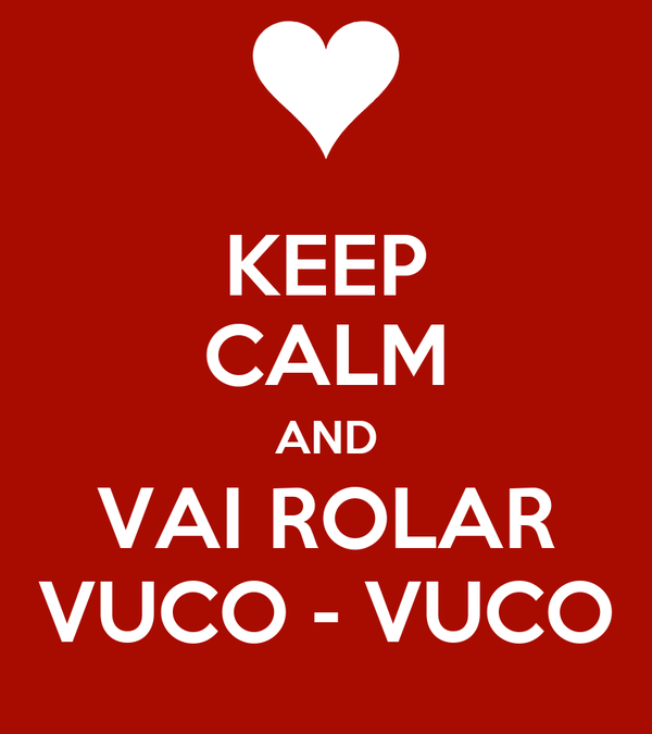 KEEP CALM AND VAI ROLAR VUCO - VUCO