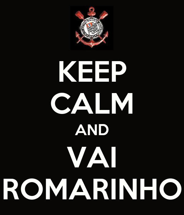 KEEP CALM AND VAI ROMARINHO
