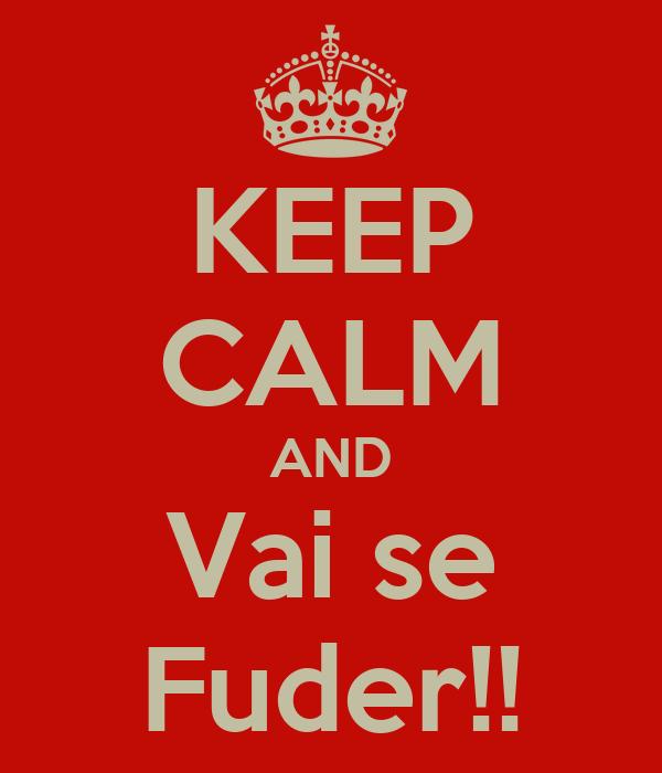 KEEP CALM AND Vai se Fuder!!