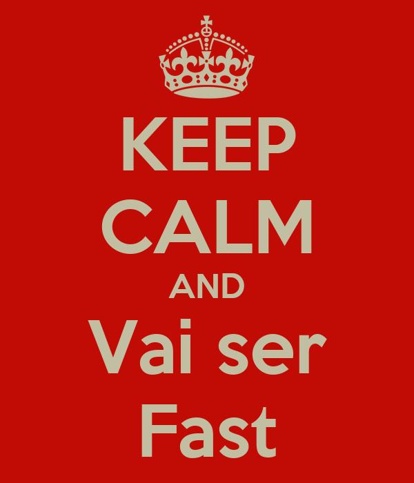 KEEP CALM AND Vai ser Fast