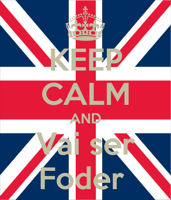 KEEP CALM AND Vai ser Foder