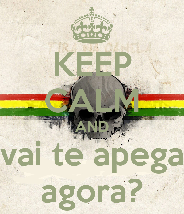 KEEP CALM AND vai te apega agora?