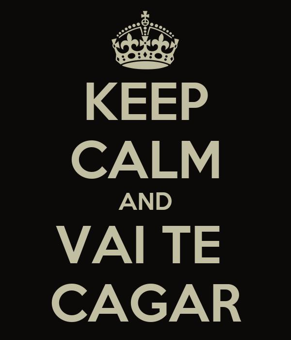KEEP CALM AND VAI TE  CAGAR