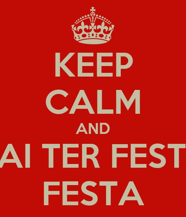 KEEP CALM AND VAI TER FESTA FESTA