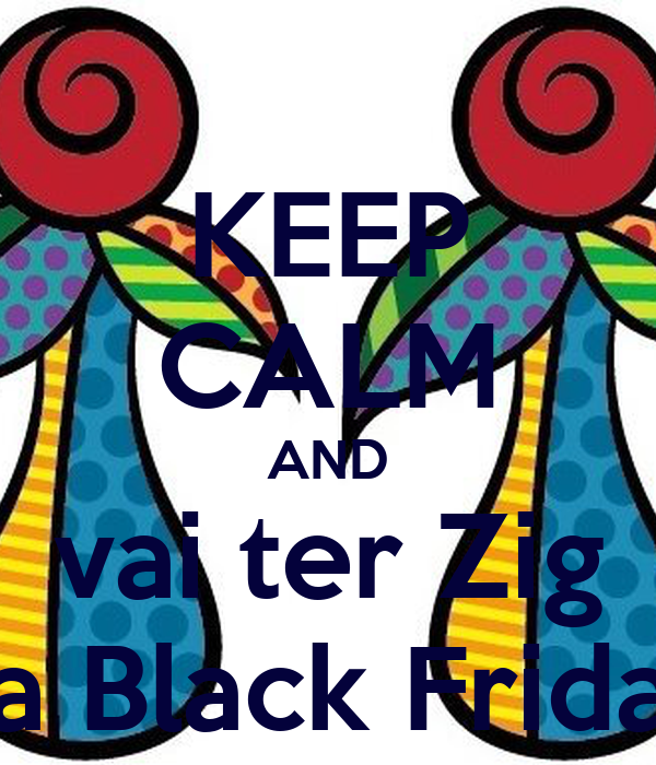 KEEP CALM AND vai ter Zig na Black Friday