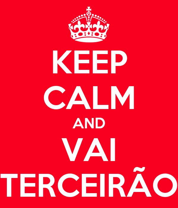 KEEP CALM AND VAI TERCEIRÃO