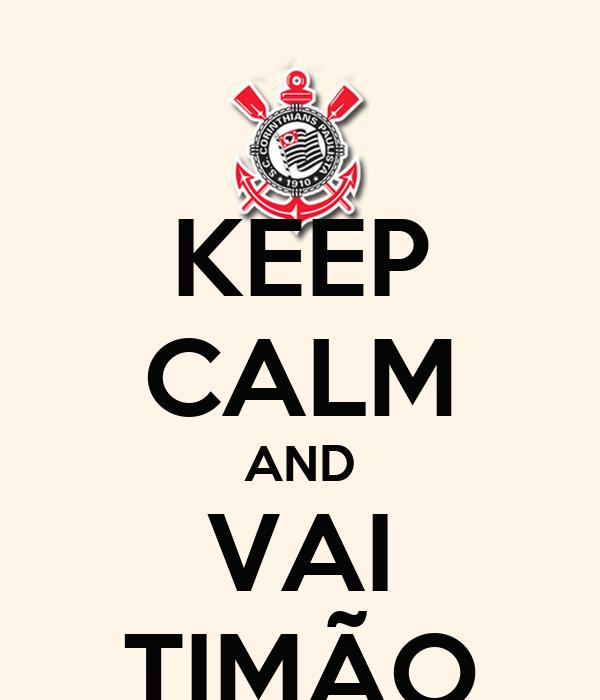 KEEP CALM AND VAI TIMÃO