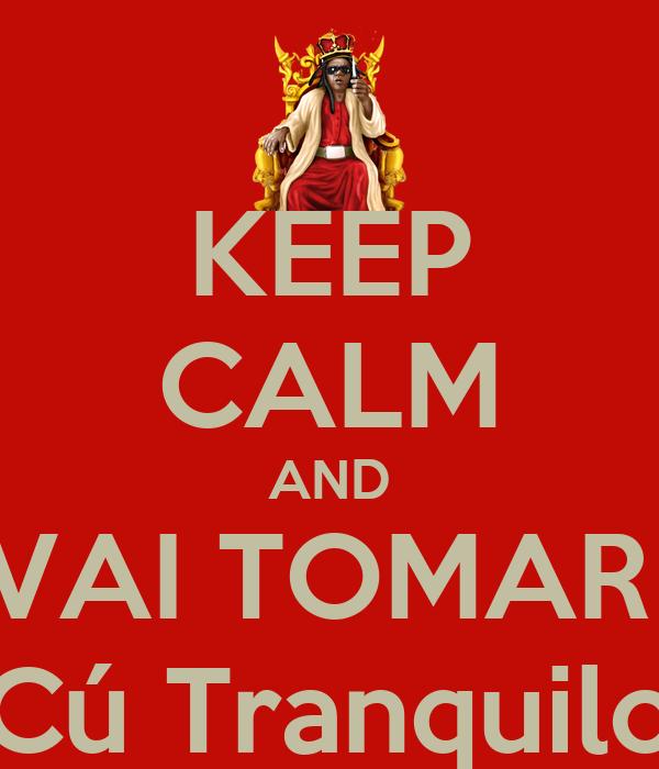 KEEP CALM AND VAI TOMAR  Cú Tranquilo