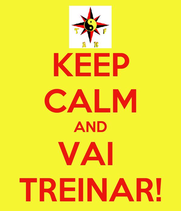 KEEP CALM AND VAI  TREINAR!