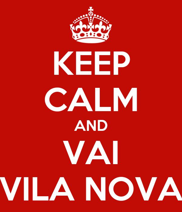 KEEP CALM AND VAI VILA NOVA
