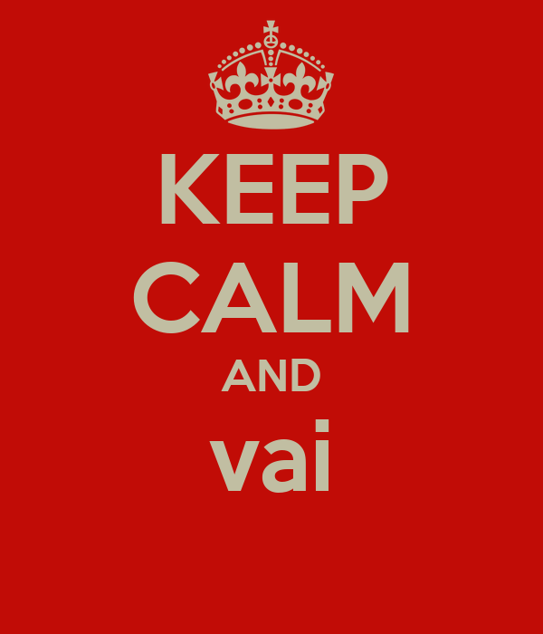 KEEP CALM AND vai
