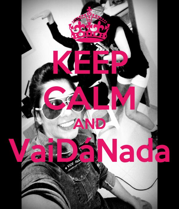 KEEP CALM AND VaiDáNada
