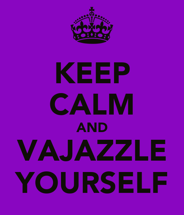 KEEP CALM AND VAJAZZLE YOURSELF