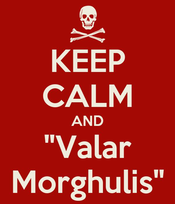 """KEEP CALM AND """"Valar Morghulis"""""""