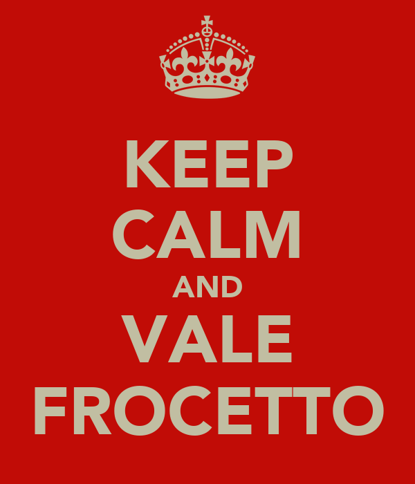 KEEP CALM AND VALE FROCETTO