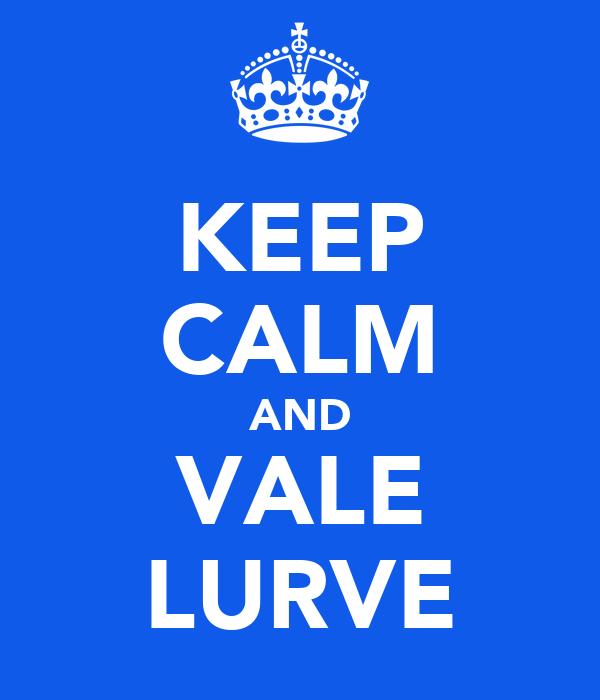 KEEP CALM AND VALE LURVE