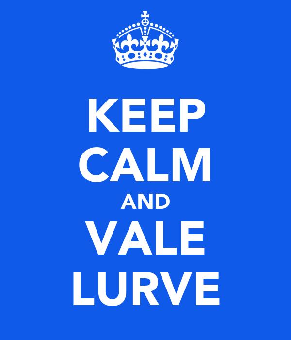 KEEP CALM AND VALE LURVE