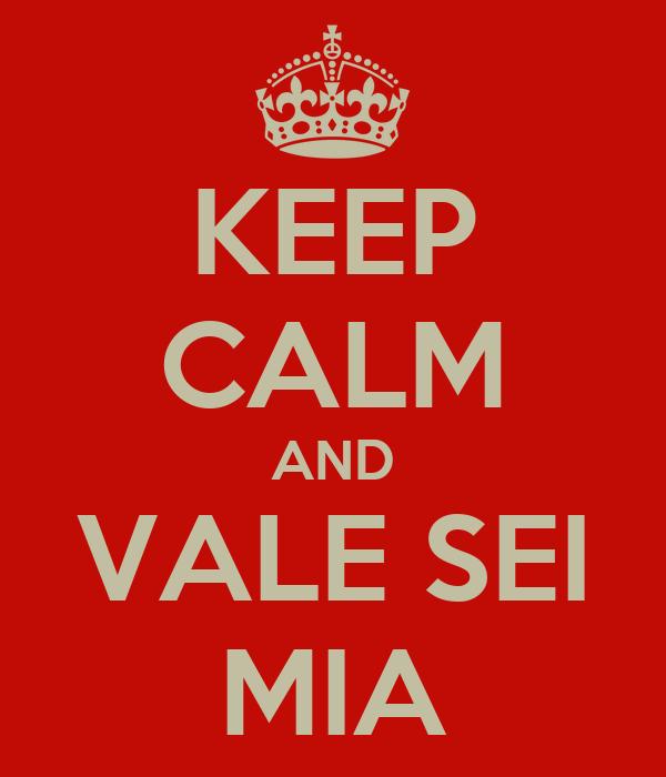 KEEP CALM AND VALE SEI MIA