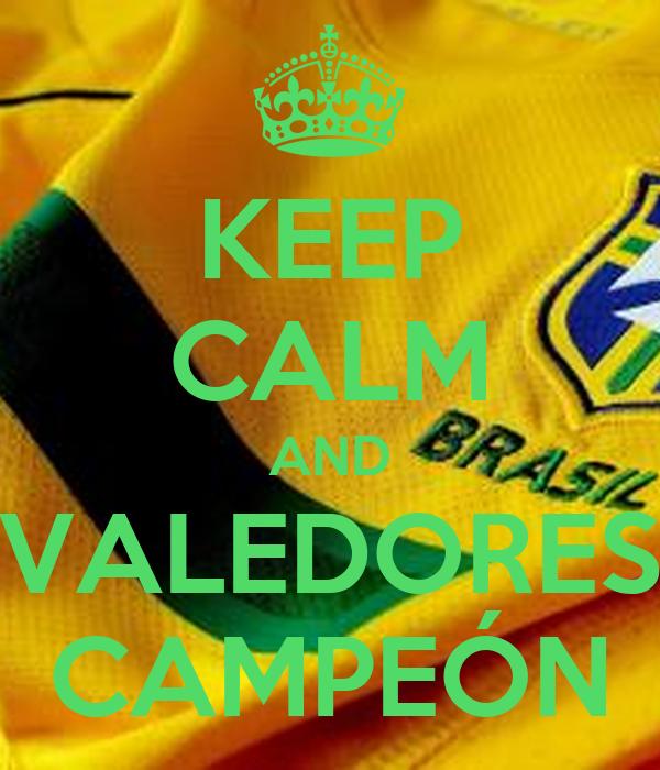 KEEP CALM AND VALEDORES CAMPEÓN