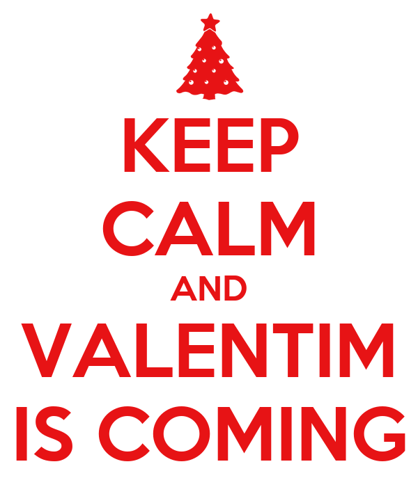KEEP CALM AND VALENTIM IS COMING