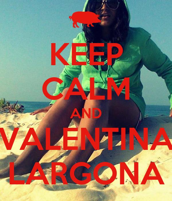 KEEP CALM AND VALENTINA LARGONA