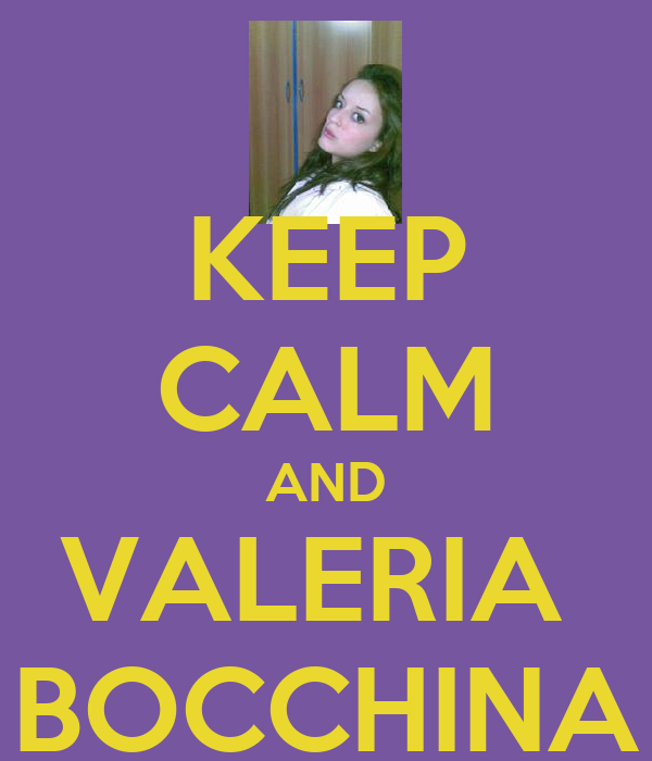 KEEP CALM AND VALERIA  BOCCHINA