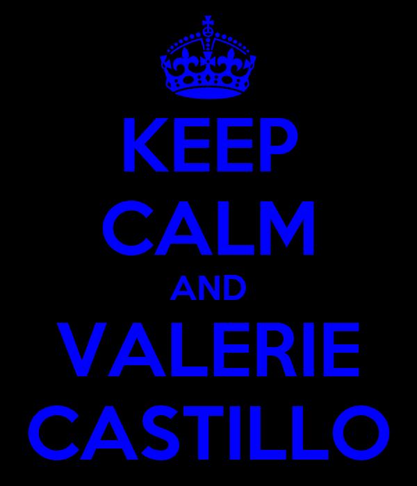 KEEP CALM AND VALERIE CASTILLO