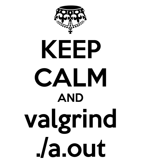 KEEP CALM AND valgrind ./a.out