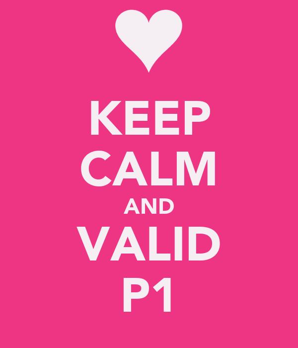 KEEP CALM AND VALID P1