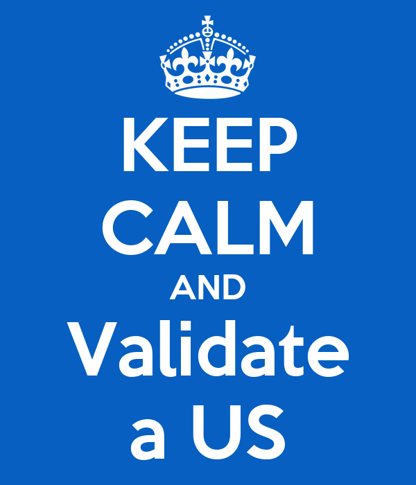 KEEP CALM AND Validate a US