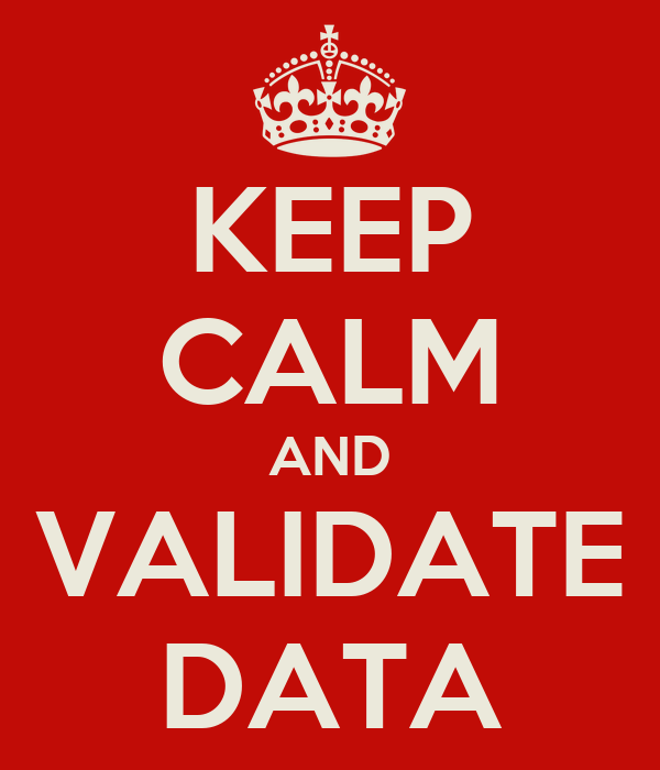 KEEP CALM AND VALIDATE DATA