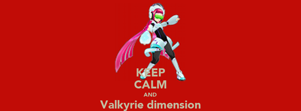 KEEP CALM AND Valkyrie dimension ON