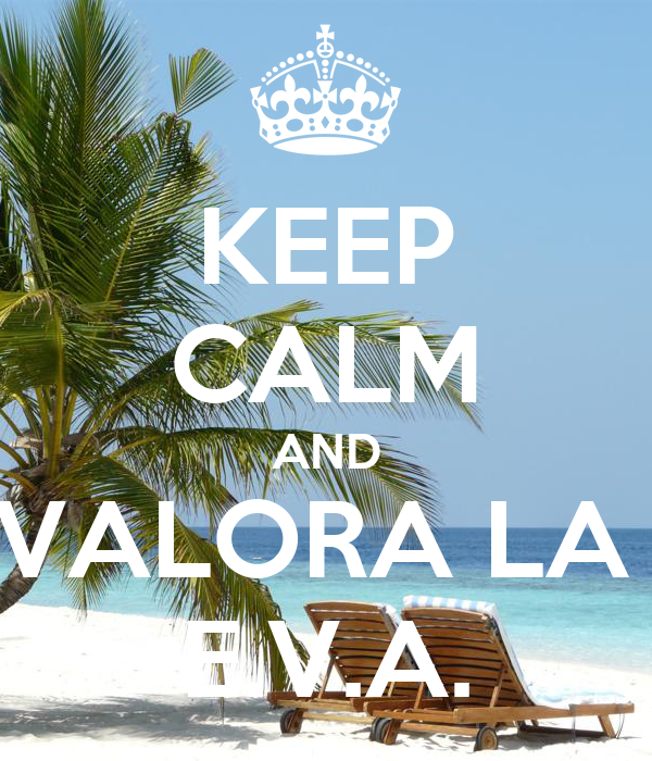 KEEP CALM AND VALORA LA  E.V.A.