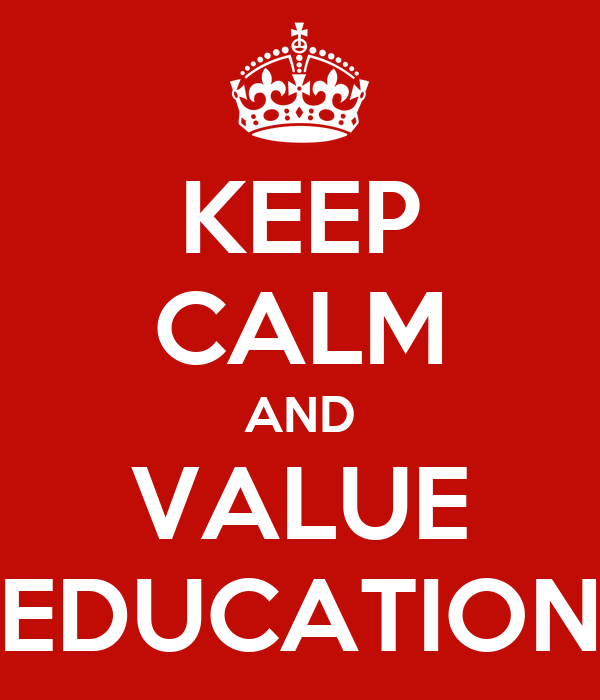 KEEP CALM AND VALUE EDUCATION
