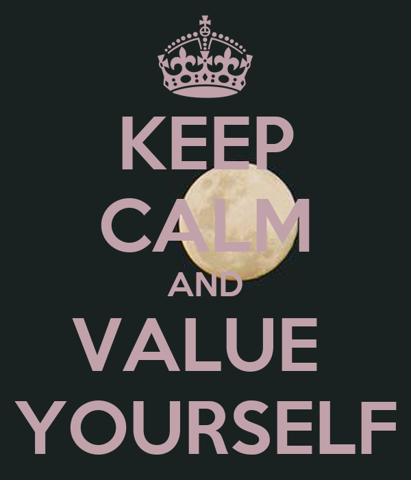 KEEP CALM AND VALUE  YOURSELF