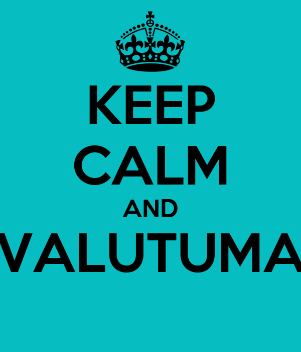 KEEP CALM AND VALUTUMA