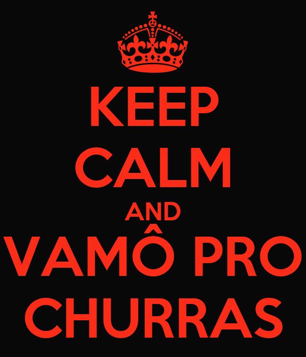 KEEP CALM AND VAMÔ PRO CHURRAS