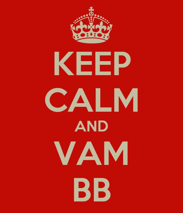KEEP CALM AND VAM BB